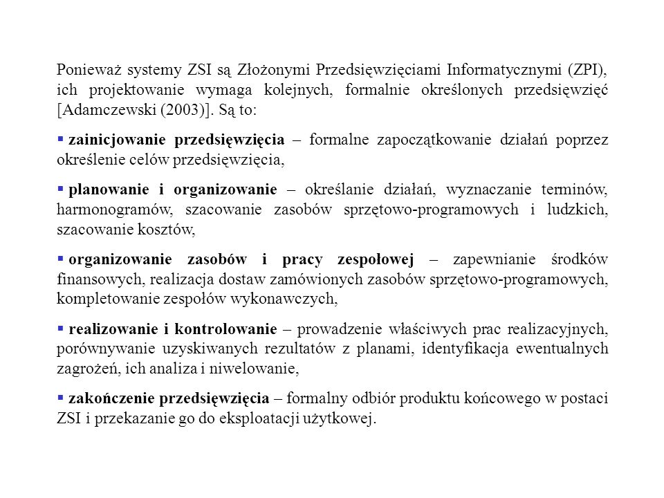 Ponieważ systemy ZSI są Złożonymi Przedsięwzięciami Informatycznymi (ZPI), ich projektowanie wymaga kolejnych, formalnie określonych przedsięwzięć [Adamczewski (2003)]. Są to: